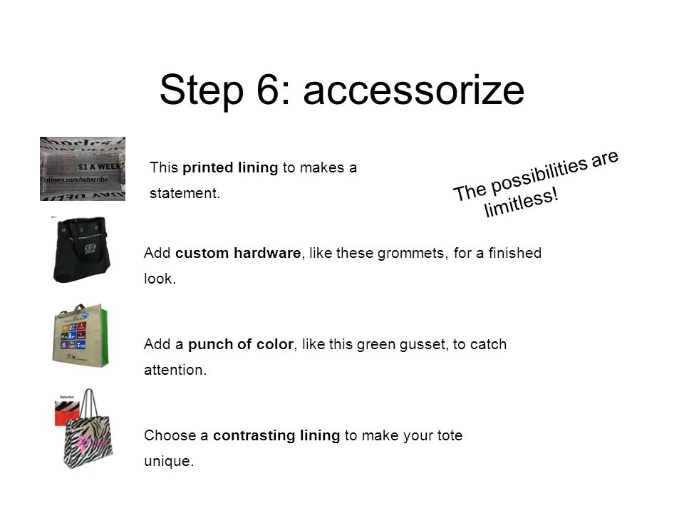 Step 6: accessorize The possibilities are limitless.