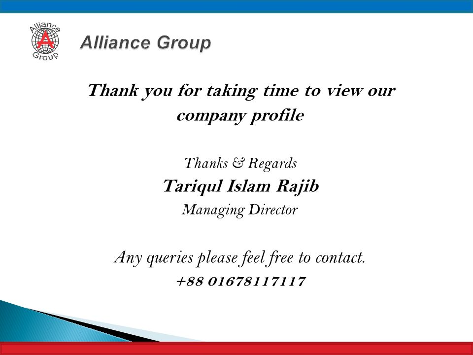 Thank you for taking time to view our company profile Thanks & Regards Tariqul Islam Rajib Managing Director Any queries please feel free to contact.