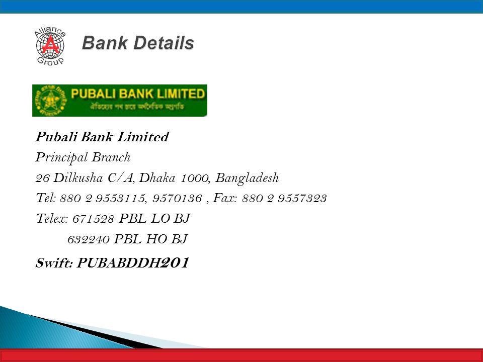 Pubali Bank Limited Principal Branch 26 Dilkusha C/A, Dhaka 1000, Bangladesh Tel: 880 2 9553115, 9570136, Fax: 880 2 9557323 Telex: 671528 PBL LO BJ 6