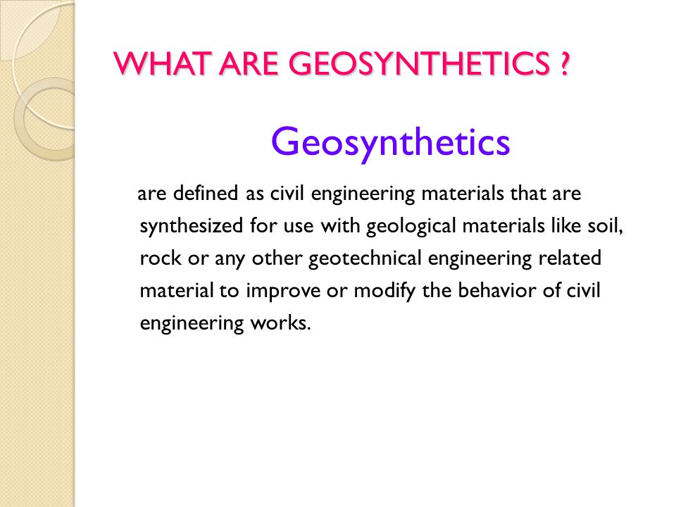 WHAT ARE GEOSYNTHETICS .