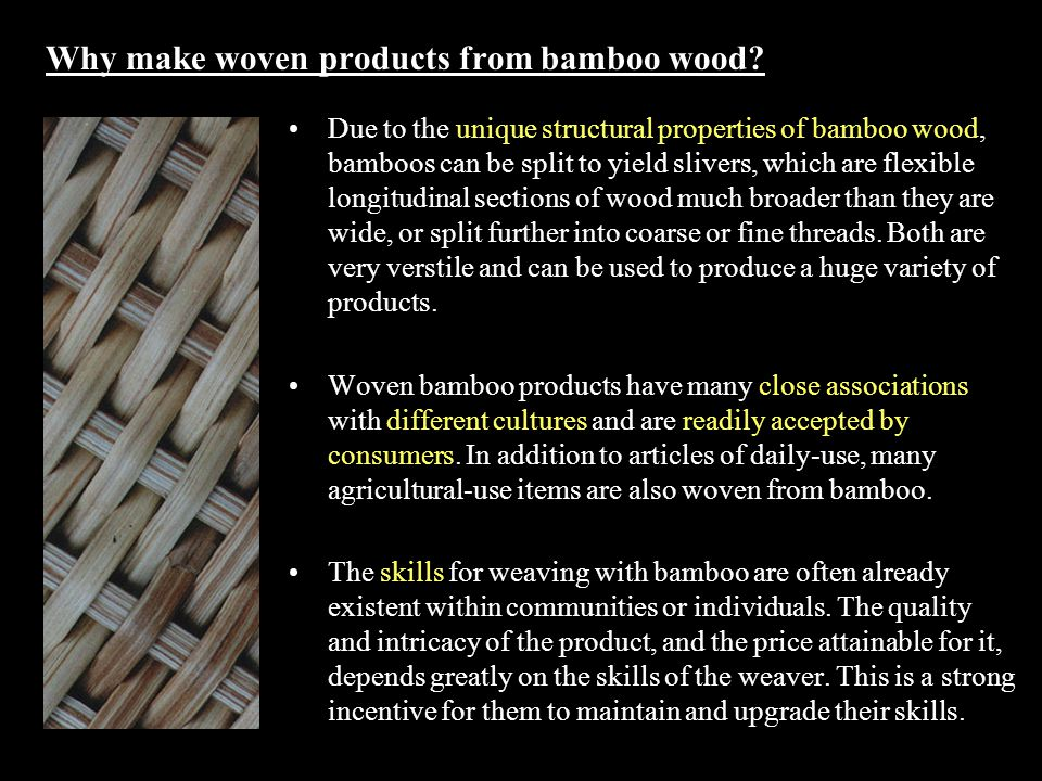 Why make woven products from bamboo wood.