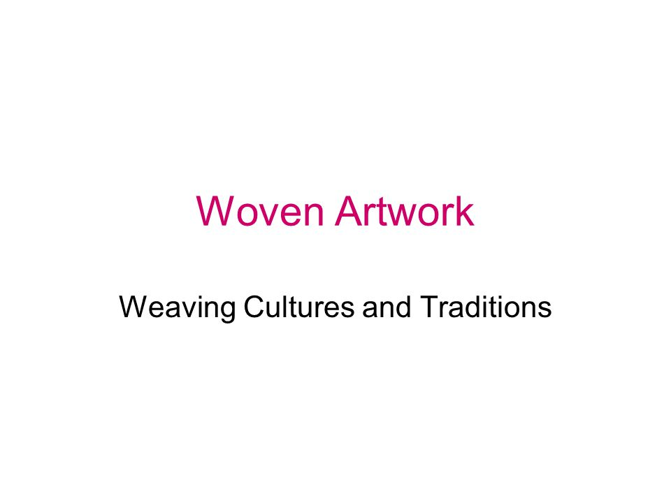 Woven Artwork Weaving Cultures and Traditions