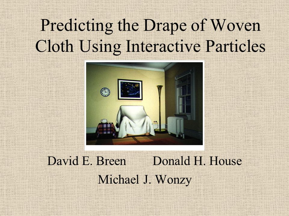 Predicting the Drape of Woven Cloth Using Interactive Particles David E.