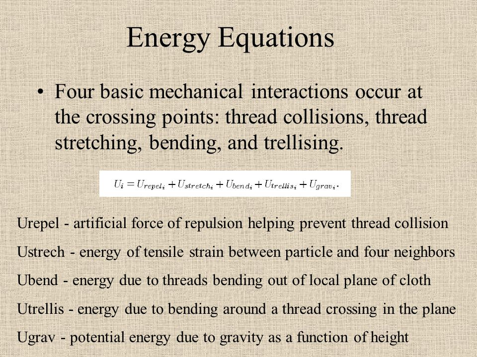 Energy Equations Four basic mechanical interactions occur at the crossing points: thread collisions, thread stretching, bending, and trellising. Urepe