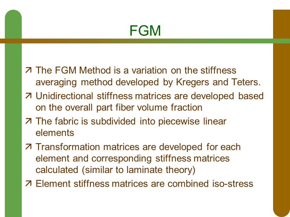 FGM  The FGM Method is a variation on the stiffness averaging method developed by Kregers and Teters.  Unidirectional stiffness matrices are develop