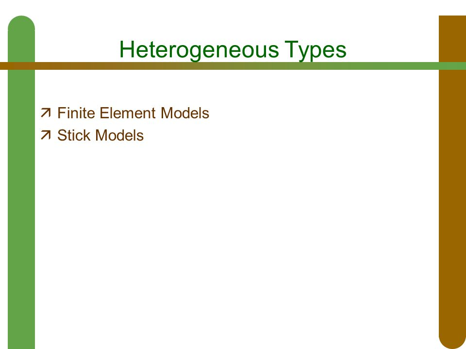 Heterogeneous Types  Finite Element Models  Stick Models