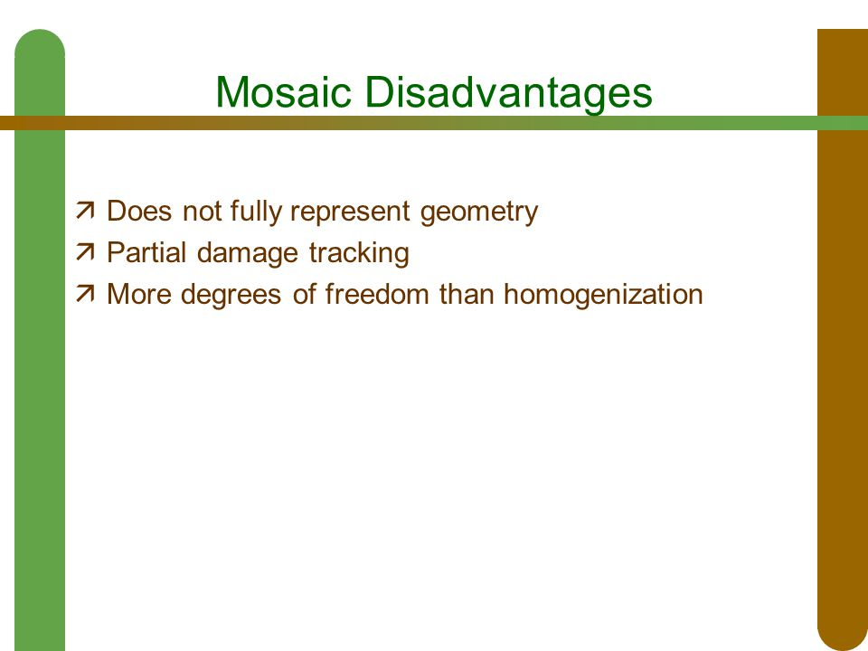 Mosaic Disadvantages  Does not fully represent geometry  Partial damage tracking  More degrees of freedom than homogenization