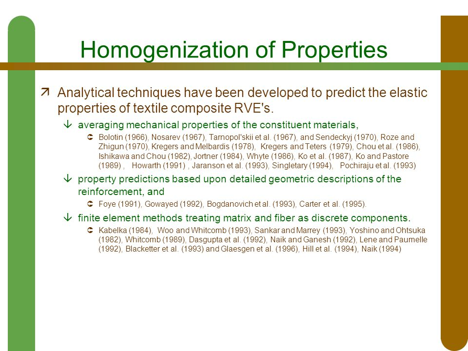 Homogenization of Properties  Analytical techniques have been developed to predict the elastic properties of textile composite RVE's.  averaging mec