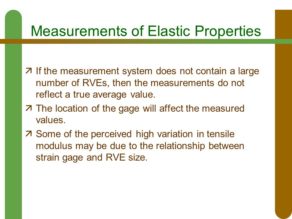 Measurements of Elastic Properties  If the measurement system does not contain a large number of RVEs, then the measurements do not reflect a true av