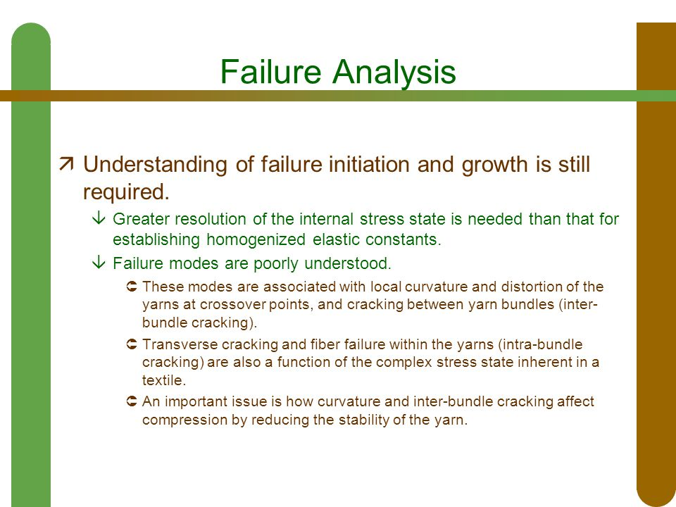 Failure Analysis  Understanding of failure initiation and growth is still required.  Greater resolution of the internal stress state is needed than
