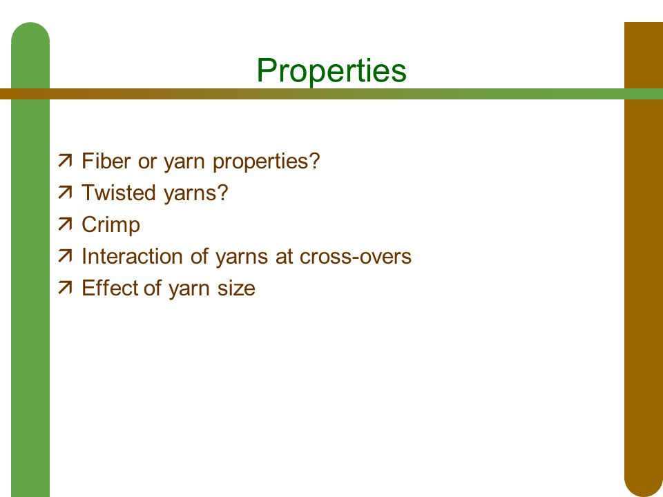 Properties  Fiber or yarn properties?  Twisted yarns?  Crimp  Interaction of yarns at cross-overs  Effect of yarn size