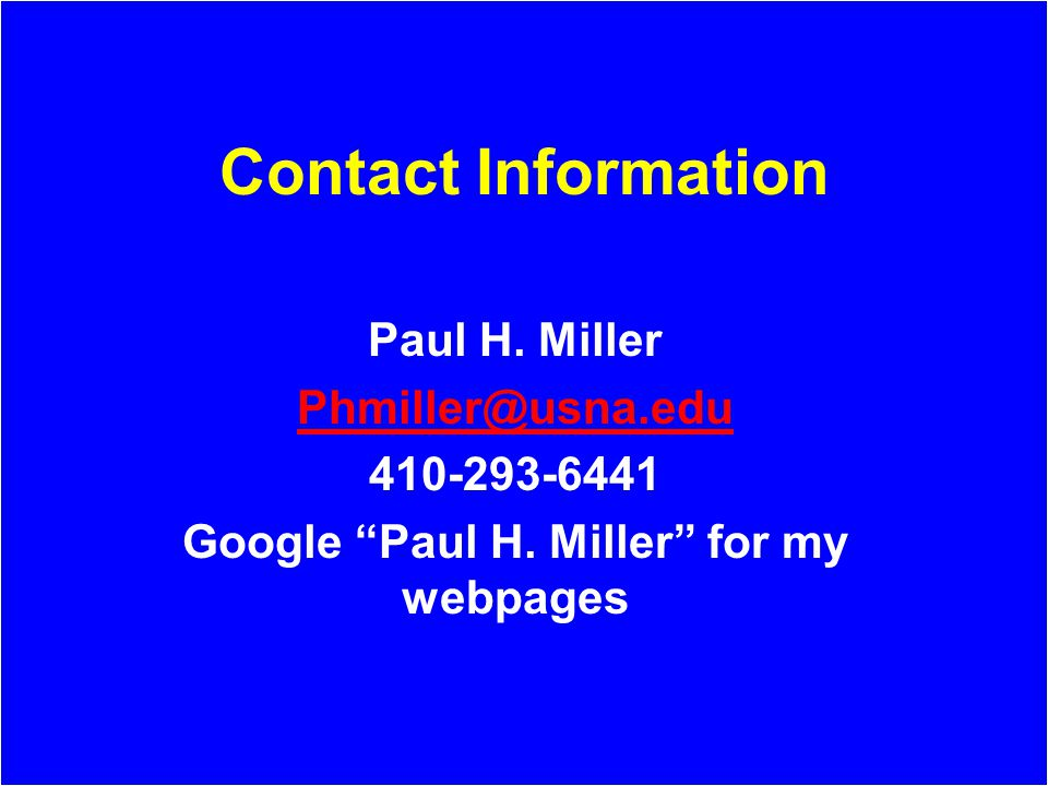 "Contact Information Paul H. Miller Phmiller@usna.edu 410-293-6441 Google ""Paul H. Miller"" for my webpages"