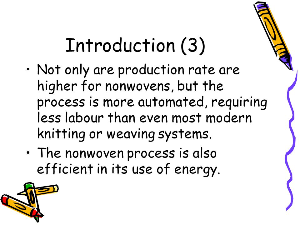 Production Rate Fabric production method Rate of fabric production Weaving1 m/min Knitting2 m/min Nonwoven100 m/min