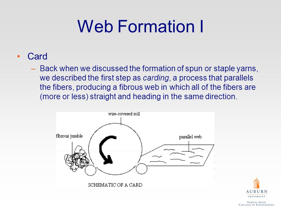 Web Formation II Random –Fibers are separated from a jumble into individual fibers and then deposited, usually by a stream of air onto a screen—very little fiber orientation