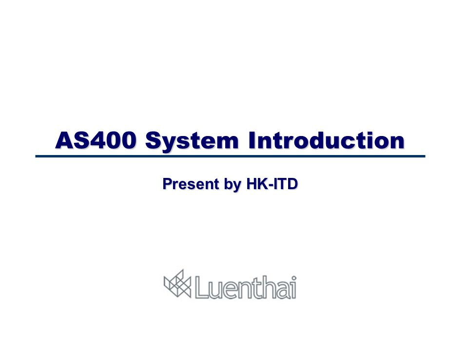 AS400 System Introduction Present by HK-ITD