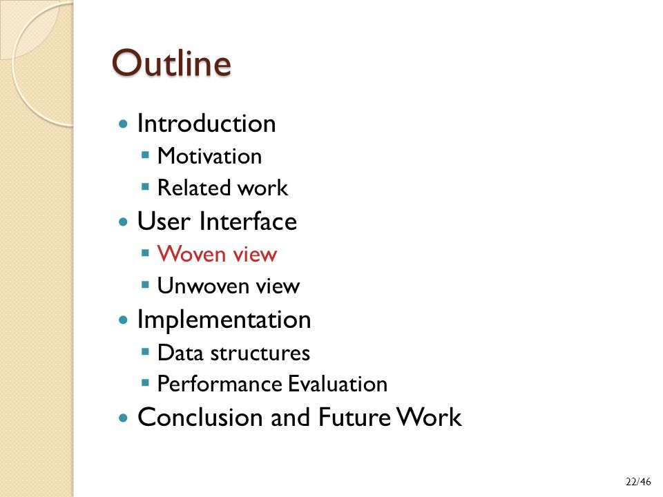 Outline Introduction  Motivation  Related work User Interface  Woven view  Unwoven view Implementation  Data structures  Performance Evaluation Conclusion and Future Work 22/46