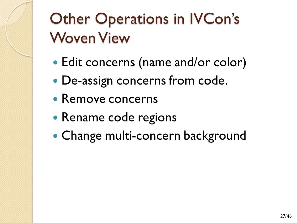 Other Operations in IVCon's Woven View Edit concerns (name and/or color) De-assign concerns from code.