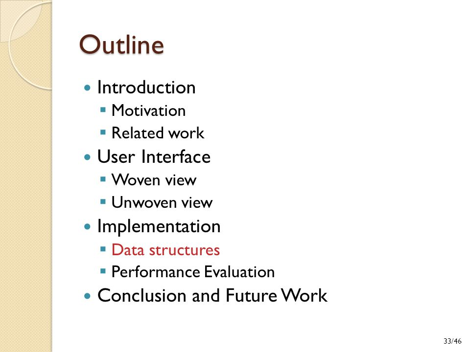 Outline Introduction  Motivation  Related work User Interface  Woven view  Unwoven view Implementation  Data structures  Performance Evaluation Conclusion and Future Work 33/46