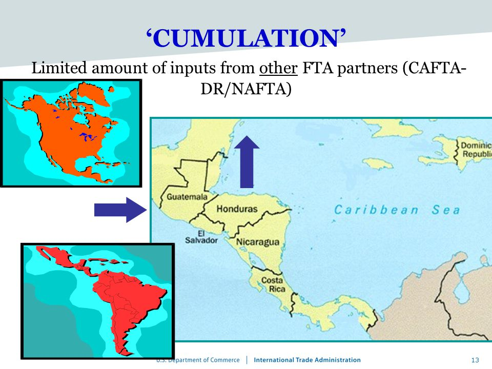 13 'CUMULATION' Limited amount of inputs from other FTA partners (CAFTA- DR/NAFTA)