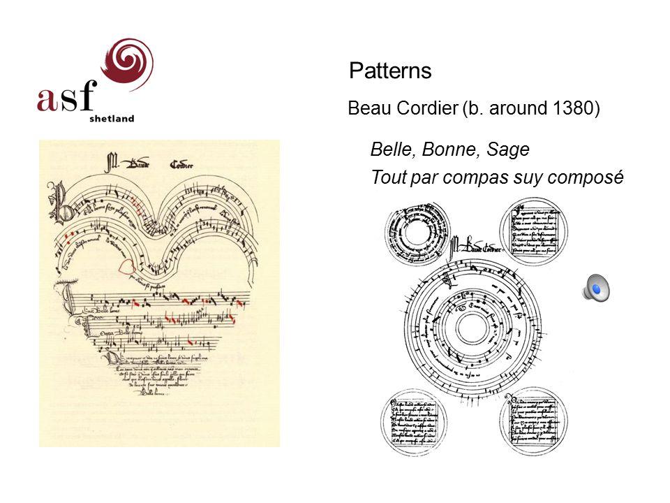 Patterns Beau Cordier (b. around 1380) Ian Blake Belle, Bonne, Sage Tout par compas suy composé