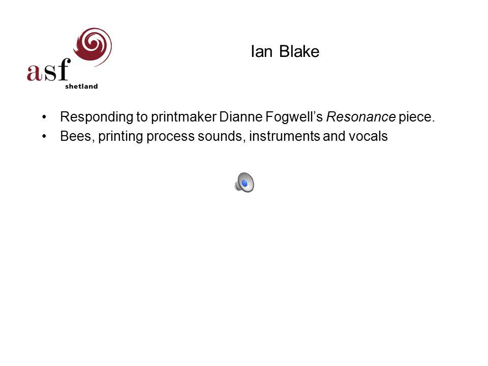 Ian Blake Responding to printmaker Dianne Fogwell's Resonance piece.