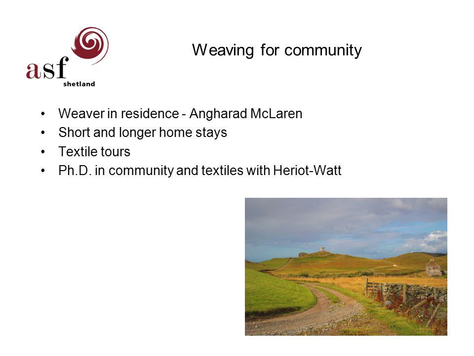 Weaving for community Weaver in residence - Angharad McLaren Short and longer home stays Textile tours Ph.D.