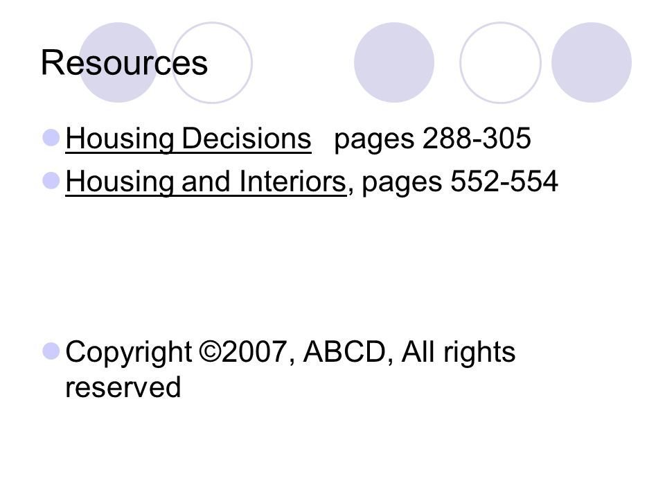 Resources Housing Decisions pages 288-305 Housing and Interiors, pages 552-554 Copyright ©2007, ABCD, All rights reserved