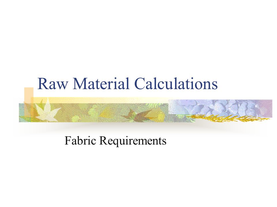 Raw Material Calculations Fabric Requirements