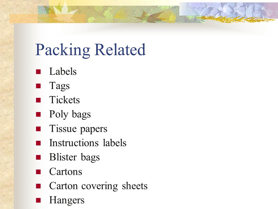Packing Related Labels Tags Tickets Poly bags Tissue papers Instructions labels Blister bags Cartons Carton covering sheets Hangers Any more Pins/clips