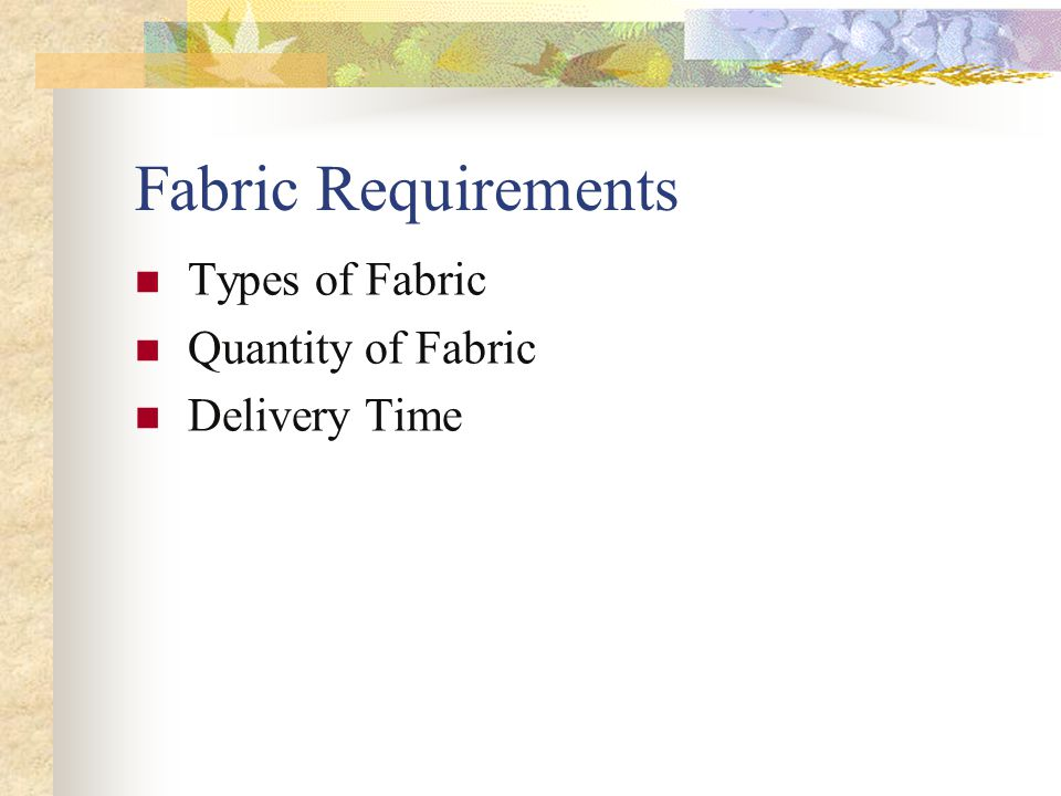 Fabric Requirements Types of Fabric Quantity of Fabric Delivery Time