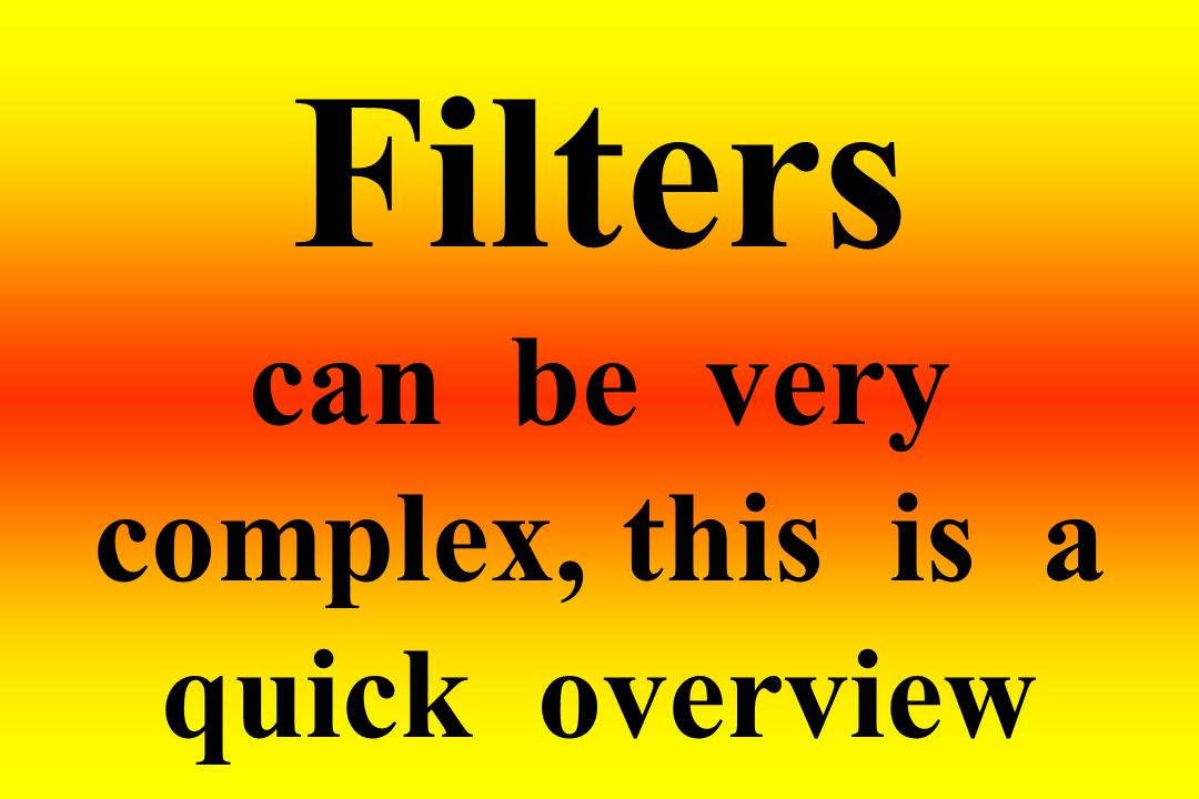 Filters can be very complex, this is a quick overview