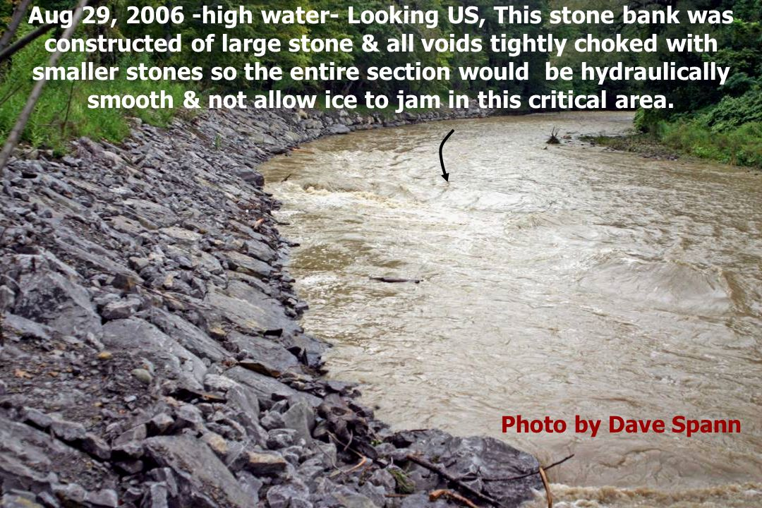 Aug 29, 2006 -high water- Looking US, This stone bank was constructed of large stone & all voids tightly choked with smaller stones so the entire section would be hydraulically smooth & not allow ice to jam in this critical area.