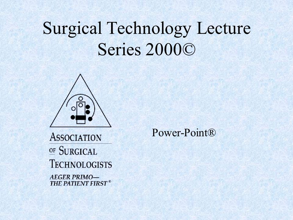 Surgical Technology Lecture Series 2000© Power-Point®