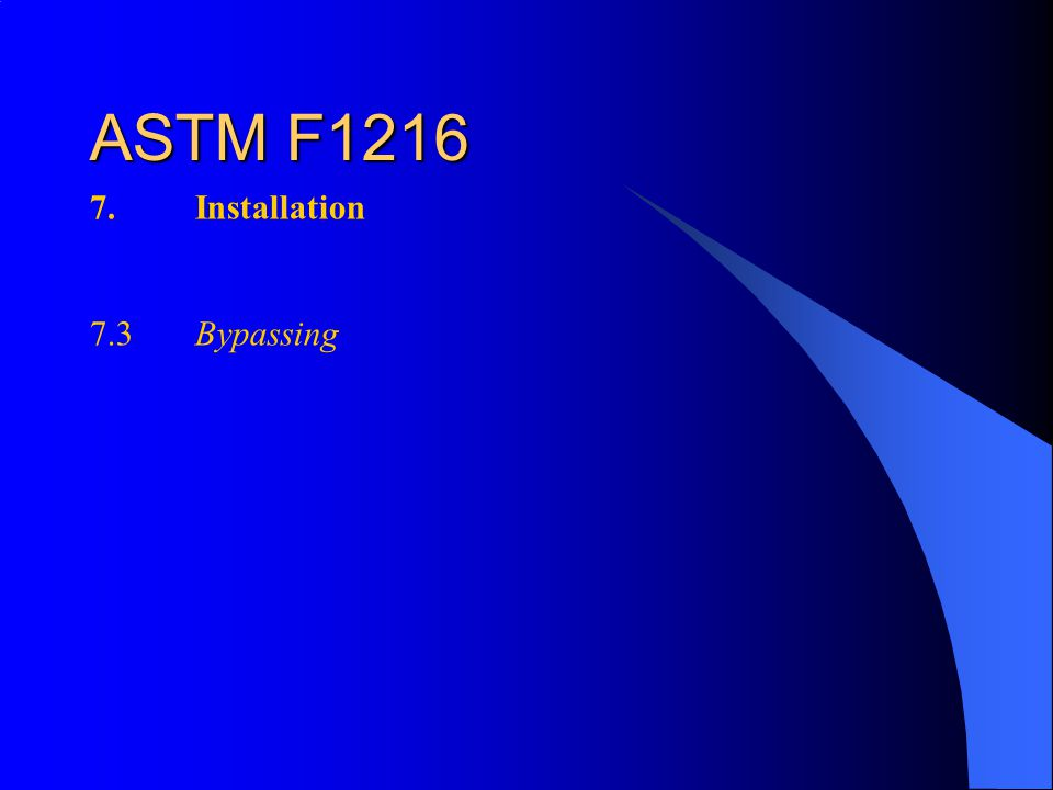 ASTM F1216 7. Installation 7.3Bypassing