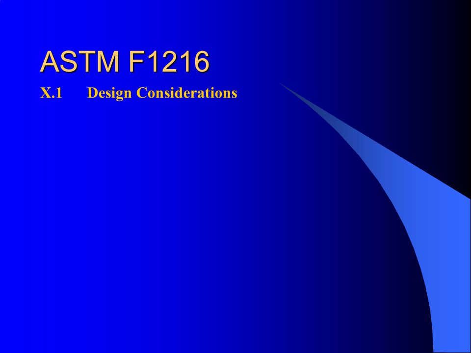 ASTM F1216 X.1Design Considerations