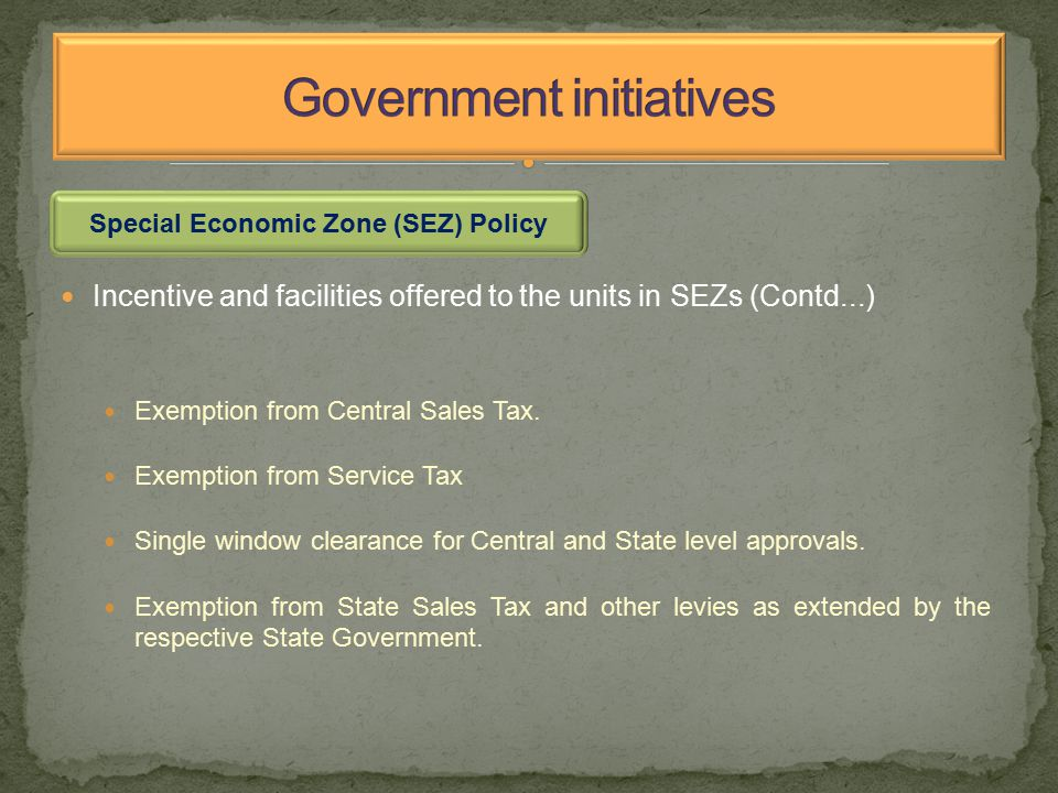 Incentive and facilities offered to the units in SEZs (Contd...) Exemption from Central Sales Tax.