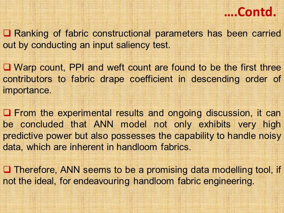 ….Contd.  Ranking of fabric constructional parameters has been carried out by conducting an input saliency test.  Warp count, PPI and weft count are