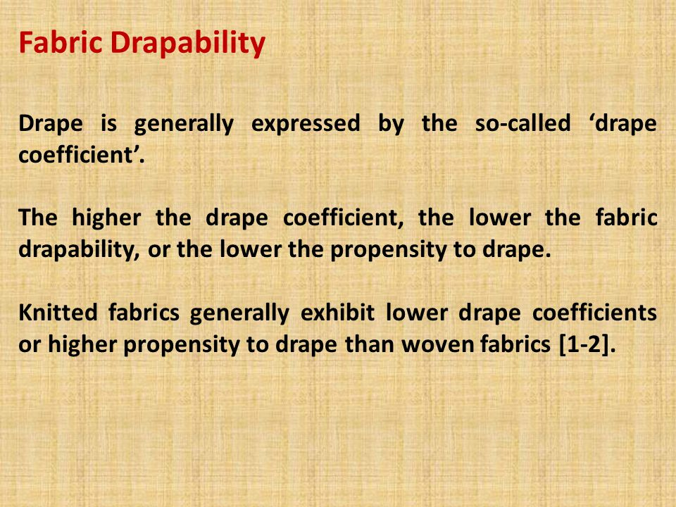 Fabric Drapability Drape is generally expressed by the so-called 'drape coefficient'.