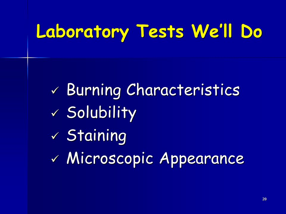 20 Laboratory Tests We'll Do Burning Characteristics Burning Characteristics Solubility Solubility Staining Staining Microscopic Appearance Microscopic Appearance