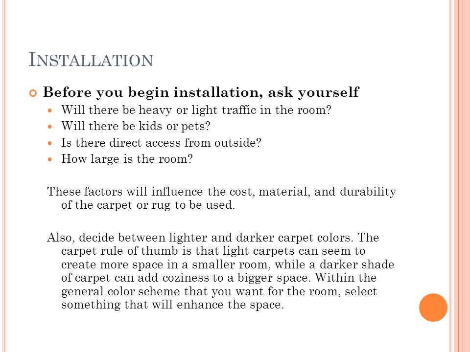 I NSTALLATION Before you begin installation, ask yourself Will there be heavy or light traffic in the room.