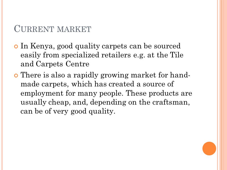 C URRENT MARKET In Kenya, good quality carpets can be sourced easily from specialized retailers e.g.