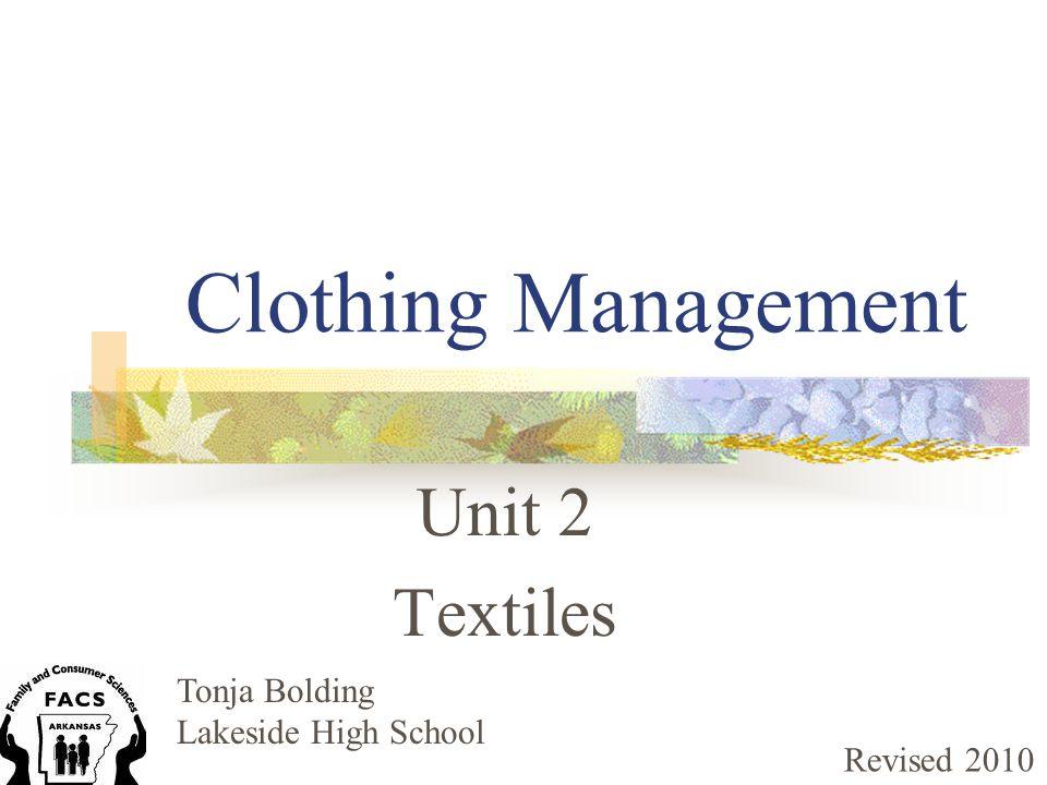Clothing Management Unit 2 Textiles Tonja Bolding Lakeside High School Revised 2010