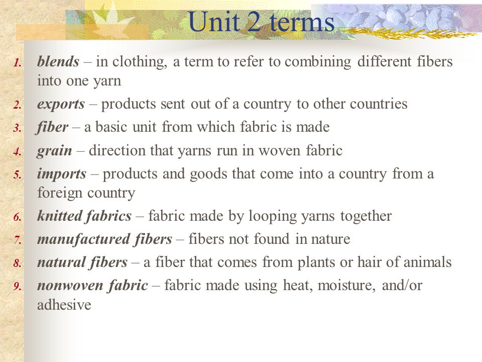 Unit 2 terms 1. blends – in clothing, a term to refer to combining different fibers into one yarn 2. exports – products sent out of a country to other