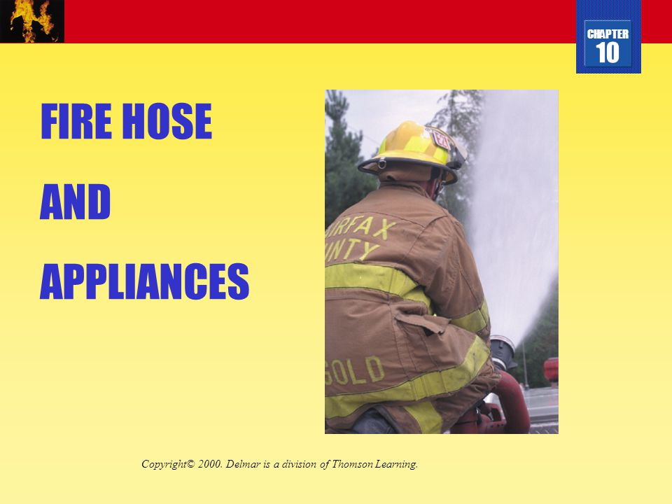 CHAPTER 10 FIRE HOSE AND APPLIANCES Copyright© 2000. Delmar is a division of Thomson Learning.