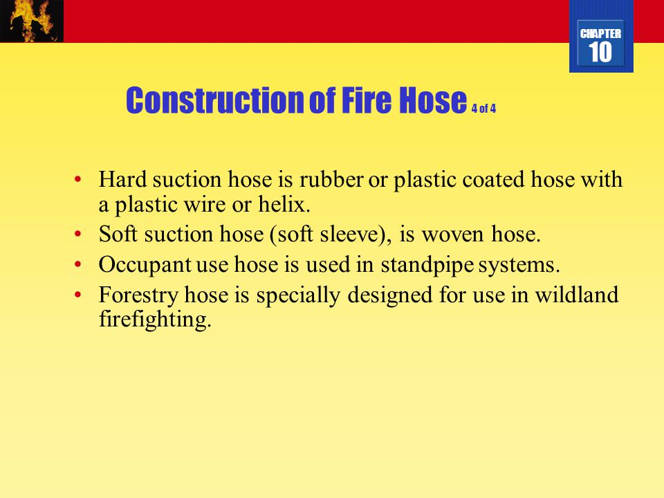 CHAPTER 10 Construction of Fire Hose 4 of 4 Hard suction hose is rubber or plastic coated hose with a plastic wire or helix. Soft suction hose (soft s