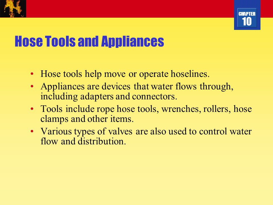 CHAPTER 10 Hose Tools and Appliances Hose tools help move or operate hoselines. Appliances are devices that water flows through, including adapters an