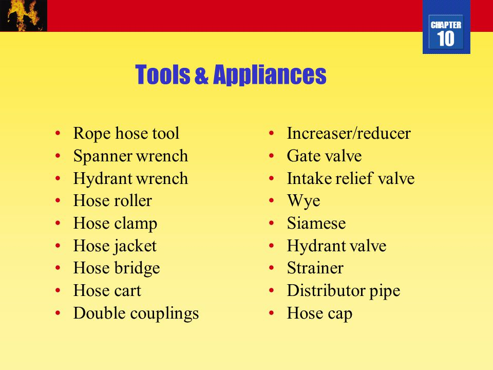 CHAPTER 10 Tools & Appliances Rope hose tool Spanner wrench Hydrant wrench Hose roller Hose clamp Hose jacket Hose bridge Hose cart Double couplings I