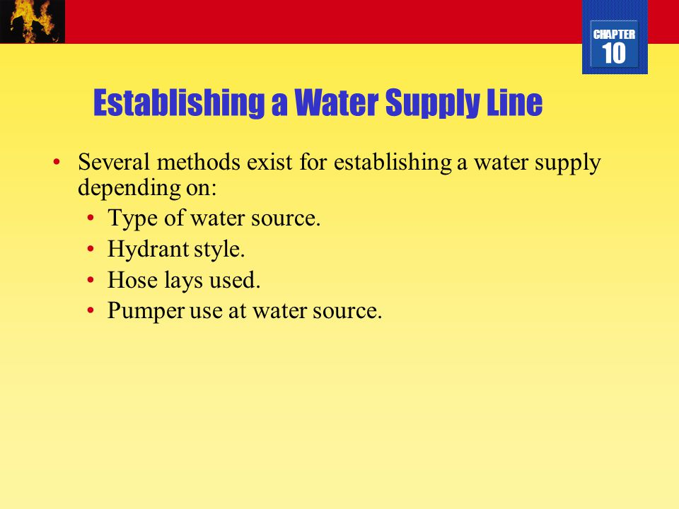 CHAPTER 10 Establishing a Water Supply Line Several methods exist for establishing a water supply depending on: Type of water source. Hydrant style. H