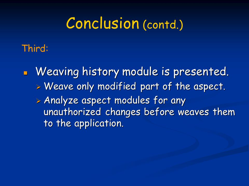 Conclusion (contd.) Weaving history module is presented.