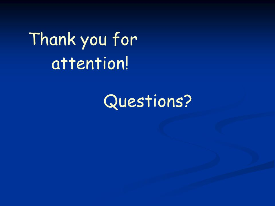 Questions Thank you for attention!